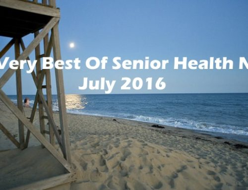 The Very Best in Senior Health News Roundup – July 2016