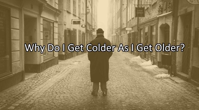 Why Do I Get Colder As I Get Older