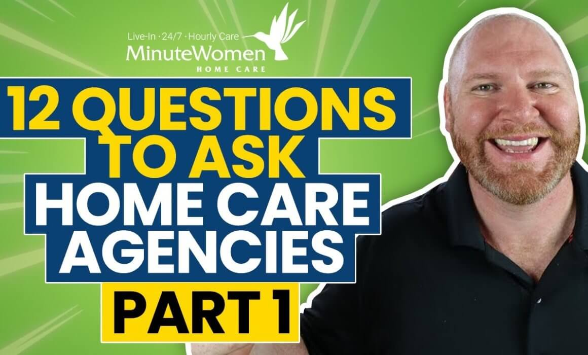 12 Questions to Ask Home Care Agencies (Part 1)